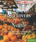 The Food Lover's Guide to Seattle,